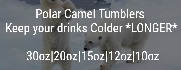 Polar Camel Tumblers keep your drinks colder longer than the competition!