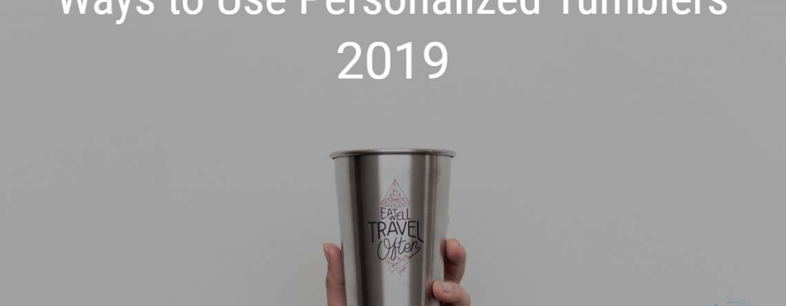 Ways to use Personalized Tumblers 2019